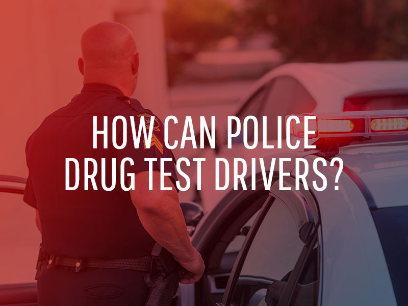 How Can Police Drug Test Drivers