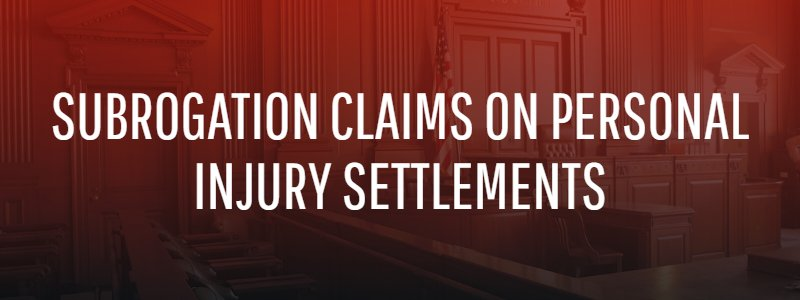 Subrogation Claims on Personal Injury Settlements
