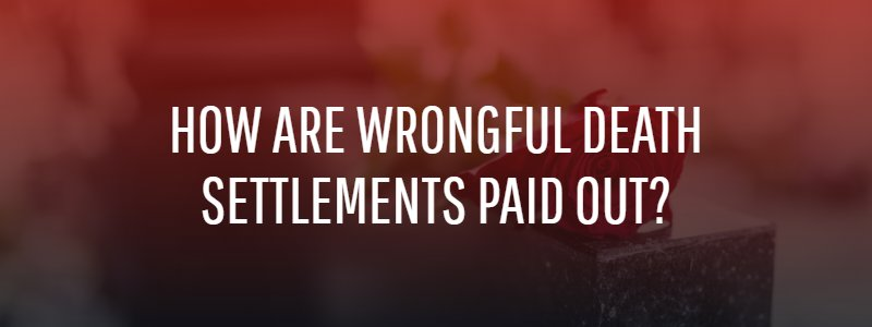 How Are Wrongful Death Settlements Paid Out?