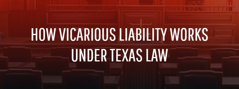 How Vicarious Liability Works Under Texas Law