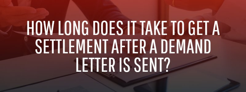 How Long Does It Take to Get a Settlement After a Demand Letter Is Sent?
