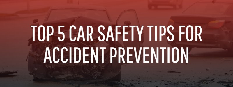 Top 5 Car Safety Tips for Accident Prevention